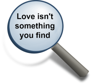 Love is not something you find